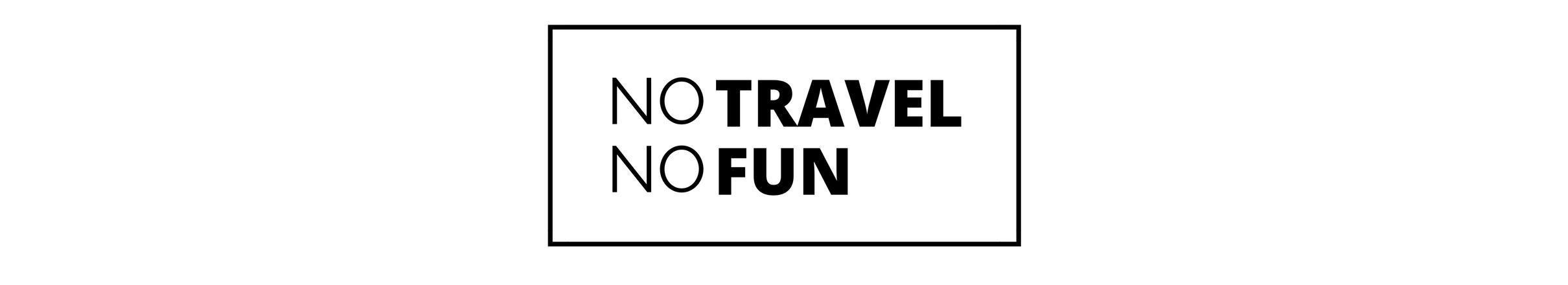 No travel no fun